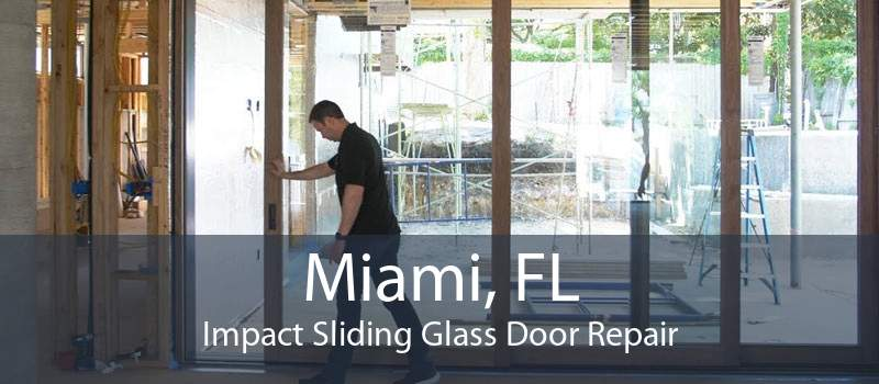 Miami, FL Impact Sliding Glass Door Repair